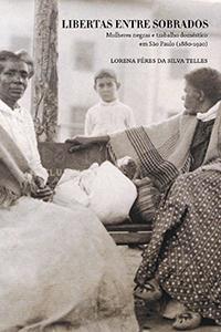 Livro investiga o trabalho doméstico no período entre 1880 e 1920, na cidade de São Paulo. A atividade preservou vestígios da escravidão que se mantiveram até os dias atuais